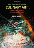 The Future of Post-Human Culinary Art: Towards a New Theory of Ingredients and Techniques, Peter Baofu, 144384120X