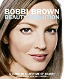 Bobbi Brown Beauty Evolution: A Guide to a Lifetime of Beauty (Bobbi Brown Series)