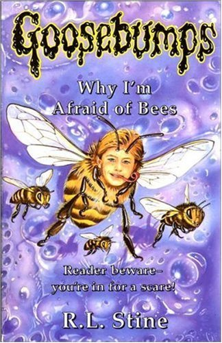 Why I'm Afraid of Bees (Goosebumps) by R. L. Stine (1995-04-21)