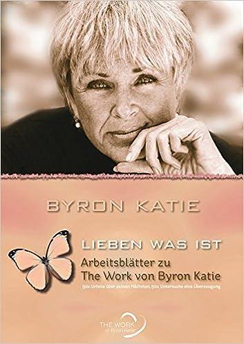 Lieben was ist - Arbeitsblätter zu The Work von Byron Katie: Amazon ...