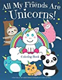 All My Friends Are Unicorns!: A Fun Unicorn and Animal Friends Coloring Book for Girls and Boys (Coloring Books for Kids Age 4-8)