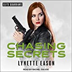 Chasing Secrets: Elite Guardians, Book 4 | Lynette Eason