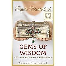 Gems of Wisdom: The Treasure of Experience (Grace Under Pressure Radio series Book 1)