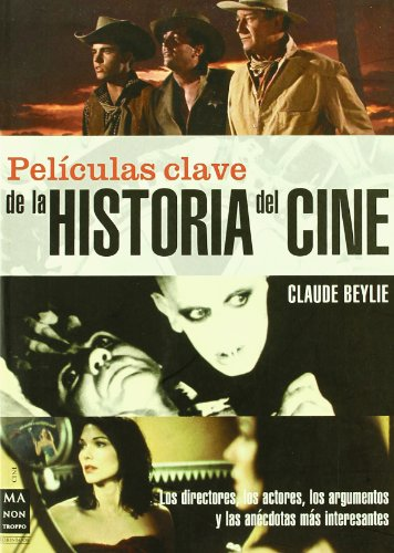 Descargar Libro Películas Clave De La Historia Del Cine: Los Directores, Los Actores, Los Argumentos Y Las Anécdotas Más Interesantes. Claude Beylie