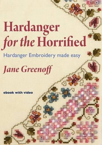 Hardanger for the Horrified: Hardanger Embroidery Made Easy
