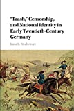 "Kara Ritzheimer, ""'Trash,' Censorship, and National Identity in Early Twentieth-Century Germany"" (Cambridge UP, 2016)"