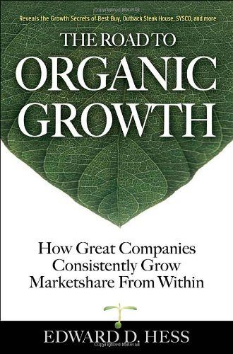 Download The Road to Organic Growth: How Great Companies Consistently Grow Marketshare from Within [Hardcover] [2006] (Author) Edward Hess PDF