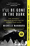 img - for I'll Be Gone in the Dark: One Woman's Obsessive Search for the Golden State Killer book / textbook / text book