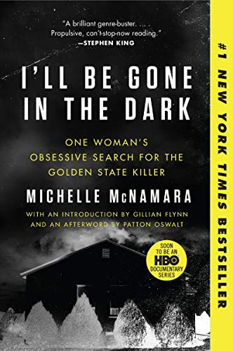 (I'll Be Gone in the Dark: One Woman's Obsessive Search for the Golden State Killer)