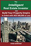 The Intelligent Real Estate Investor: Build Your Property Empire in Dubai with AED 500,000 or less.