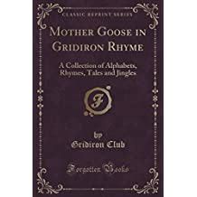 Mother Goose in Gridiron Rhyme: A Collection of Alphabets, Rhymes, Tales and Jingles (Classic Reprint)