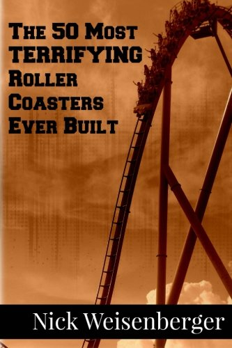 Read Online The 50 Most Terrifying Roller Coasters Ever Built pdf epub