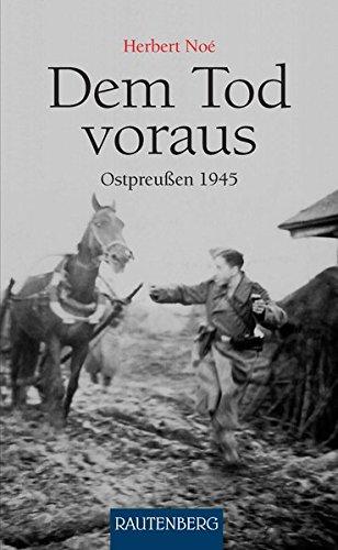 Dem Tod voraus - OSTPREUSSEN 1945 - RAUTENBERG Verlag