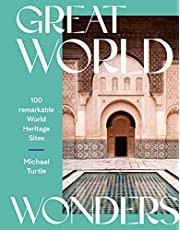 Great World Wonders: 100 Remarkable World Heritage Sites