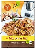 Mix ohne Fix - BAND 2!: Lieblingsgerichte aus dem Thermomix®