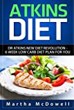 Atkins Diet: Dr. Atkins New Diet Revolution - 6 Week Low Carb Diet Plan for You