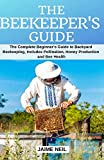 The Beekeeper's Guide: The Complete Beginner's