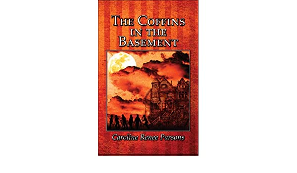 The Coffins in the Basement: Caroline Renee Parsons: 9781605631400