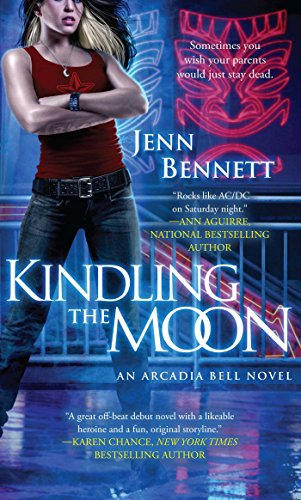 Kindling the Moon: An Arcadia Bell Novel (The Arcadia Bell Series Book 1) by [Bennett, Jenn]