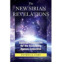 The New Sirian Revelations: Galactic Prophecies for the Ascending Human Collective