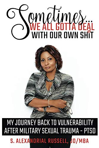 Sometimes ... We All Gotta Deal With Our Own Shit!: My Journey Back to Vulnerability after Military Sexual Trauma - PTSD.