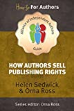 How Authors Sell Publishing Rights (ALLi How-to for Authors Guidebook Book 4)