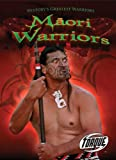 Maori Warriors (Torque Books: History's Greatest Warriors) (Torque: History's Greatest Warrior)