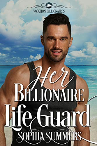 Her Billionaire Lifeguard (Vacation Billionaires Book 1) by [Summers, Sophia]