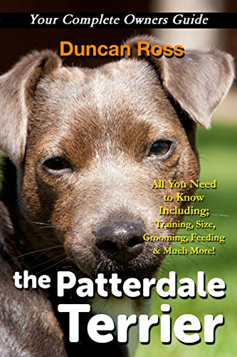 Patterdale Terriers: The Patterdale Terrier, Your Complete Owners Guide.