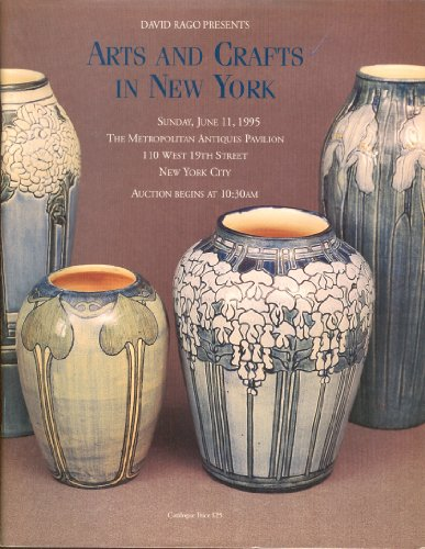 David Rago Presents Arts and Crafts in New York: Sunday, June 11, 1995, The Metropolitan Antiques Pavilion, New York City
