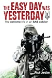 img - for The Easy Day Was Yesterday: The extreme life of an SAS soldier book / textbook / text book