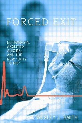 Forced Exit: Euthanasia, Assisted Suicide and the New Duty to Die pdf epub