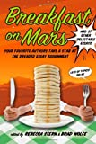 Breakfast on Mars and 37 Other Delectable Essays, Brad Wolfe and Rebecca Stern, 1596437375