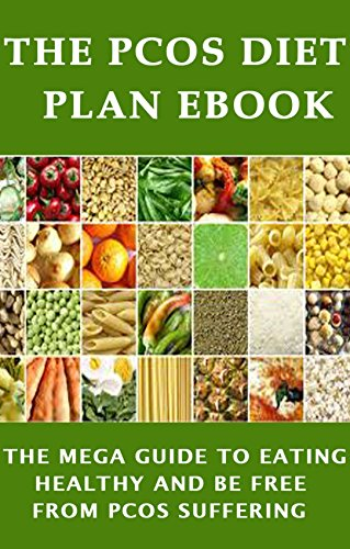 The PCOS Diet plan Ebook: The Mega Guide to Eating Healthy and be Free from PCOS Suffering (The Best Diet For Pcos Sufferers)