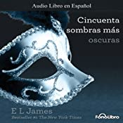 Cincuenta Sombras mas Oscuras [Fifty Shades Darker] | E. L. James