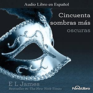 Cincuenta Sombras mas Oscuras [Fifty Shades Darker] Audiobook