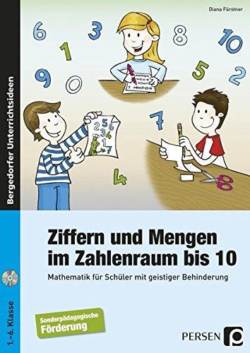 Ziffern und Mengen im Zahlenraum bis 10: Mathematik für Schüler mit geistiger Behinderung (1. bis 6. Klasse)