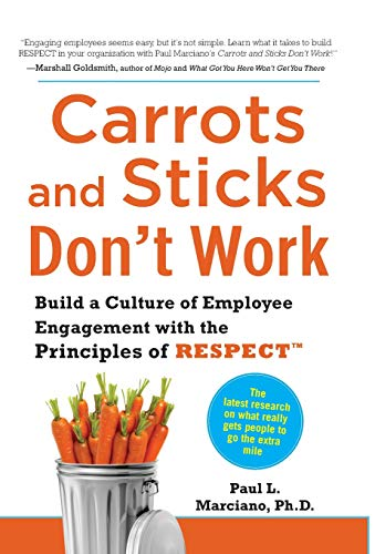 Pdf Business Carrots and Sticks Don't Work: Build a Culture of Employee Engagement with the Principles of RESPECT