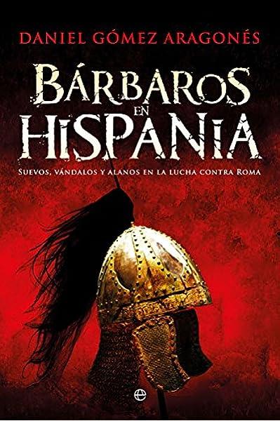 Bárbaros en Hispania (Historia): Amazon.es: Gómez Aragonés, Daniel: Libros