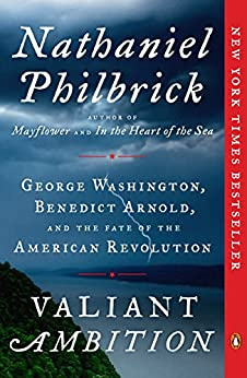 Valiant Ambition: George Washington, Benedict Arnold, and the Fate of the American Revolution by [Philbrick, Nathaniel]