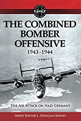 The Combined Bomber Offensive 1943-1944: The Air Attack on Nazi Germany (Lost Histories of WWII)