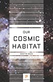 Our Cosmic Habitat (Princeton Science Library)
