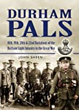 Durham Pals: 18th, 19th and 22nd Battalions of the Durham Light Infantry in the Great War