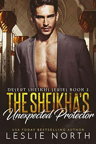 The Sheikha's Unexpected Protector (Desert Sheikhs Book 2)