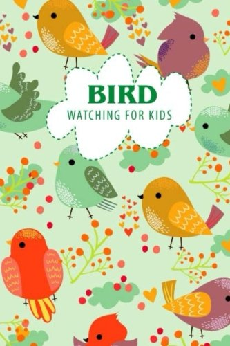 Bird Watching For Kids: Beginner Bird Watching Log Book, Children Record Notebook Bird Watching Log, Logbook Journal Diary Birdwatching for Kids and ... Hobby Nature Ecology Animals (Volume 1)