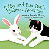 Bobby and Bun Bun's Afternoon Adventure, Rosalie Murray, 1456050907