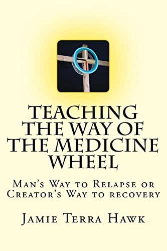 Teaching the Way of the Medicine Wheel: A Native American Approach to Recovery