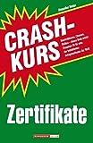 Crashkurs Zertifikate. Konstruktionen, Chancen, Risiken - dieses Buch macht Einsteiger fit für eine der beliebtesten Anlagemethoden der Welt!
