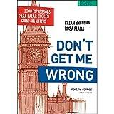 Don't Get Me Wrong. 1000 Expressões Para Falar Inglês Como Um Nativo