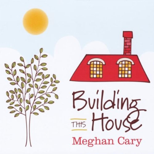 Building this house lyrics meghan cary building this house stopboris Choice Image